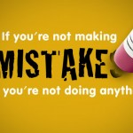 If You're Not Making Mistakes, then You're Not Doing Anything.