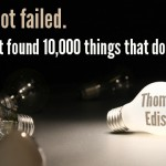 """I Have Not Failed. I Have Just Found 10,000 Things That Do Not Work."""